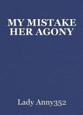 MY MISTAKE HER AGONY