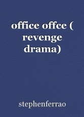 office offce ( revenge drama)