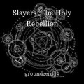 Slayers: The Holy Rebellion