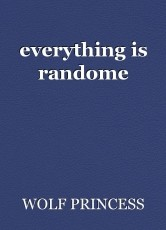 everything is randome