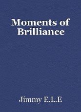 Moments of Brilliance