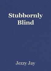 Stubbornly Blind