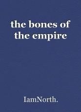 the bones of the empire