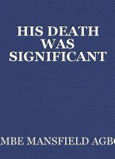 HIS DEATH WAS SIGNIFICANT