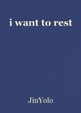 i want to rest
