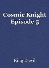 Cosmic Knight Episode 5
