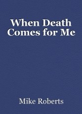When Death Comes for Me