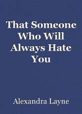 That Someone Who Will Always Hate You