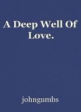 A Deep Well Of Love.