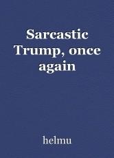 Sarcastic Trump, once again