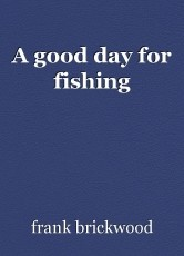 A good day for fishing