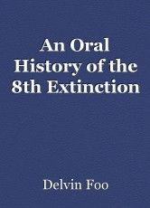 An Oral History of the 8th Extinction