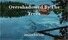 Overshadowed By The Trees