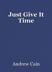 Just Give It Time