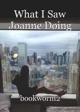 What I Saw Joanne Doing