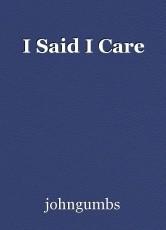 I Said I Care