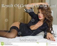 Result Of Getting Drunk Last Night