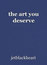 the art you deserve