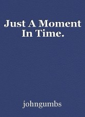 Just A Moment In Time.