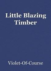 Little Blazing Timber