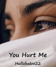 You Hurt Me