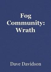 Fog Community: Wrath