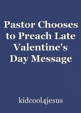 Pastor Chooses to Preach Late Valentine's Day Message