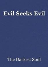 Evil Seeks Evil