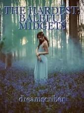 THE HARDEST: BALEFUL MIDGETS