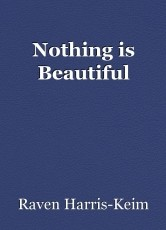 Nothing is Beautiful