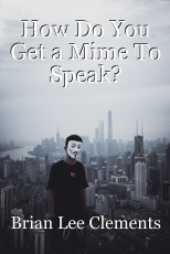 How Do You Get a Mime To Speak?