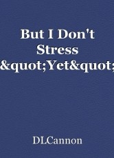 "But I Don't Stress ""Yet"""