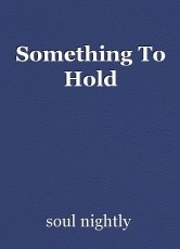 Something To Hold