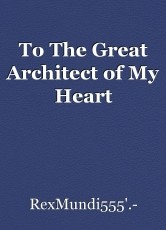 To The Great Architect of My Heart