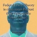 Federal Peace Theory is often more Robust than Democratic Peace Theory