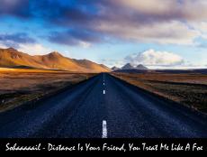 Distance Is Your Friend, You Treat Me Like A Foe