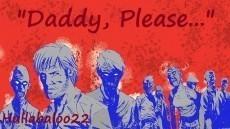"""""""Daddy, Please...."""""""