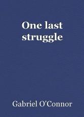 One last struggle