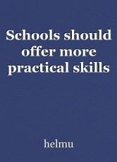 Schools should offer more practical skills