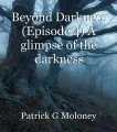 Beyond Darkness (Episode 4) A glimpse of the darkness