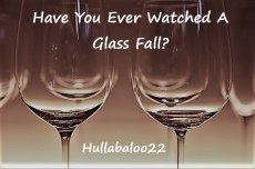 Have You Ever Watched A Glass Fall?