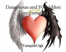Dangerous and Forbidden Love (rewrite)