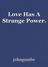 Love Has A Strange Power.