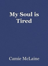 My Soul is Tired