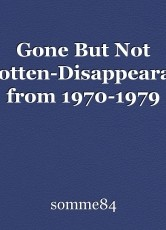 Gone But Not Forgotten-Disappearances from 1970-1979
