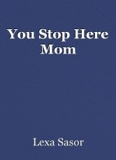 You Stop Here Mom