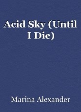 Acid Sky (Until I Die)