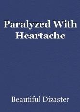 Paralyzed With Heartache