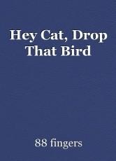 Hey Cat, Drop That Bird