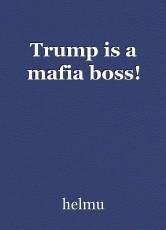 Trump is a mafia boss!